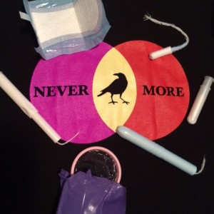 Never More! Tampons, disposable pads, and throw-away cups!